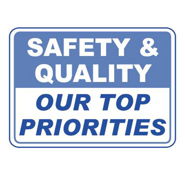 SAFETY & QUALITY OUR TOP PRIORITIES!